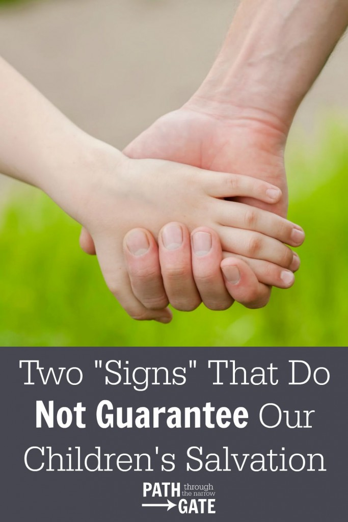 "Have you ever found yourself asking, ""Is my child saved?"" Here are two signs that do NOT guarantee your child's salvation - and they may surprise you!"