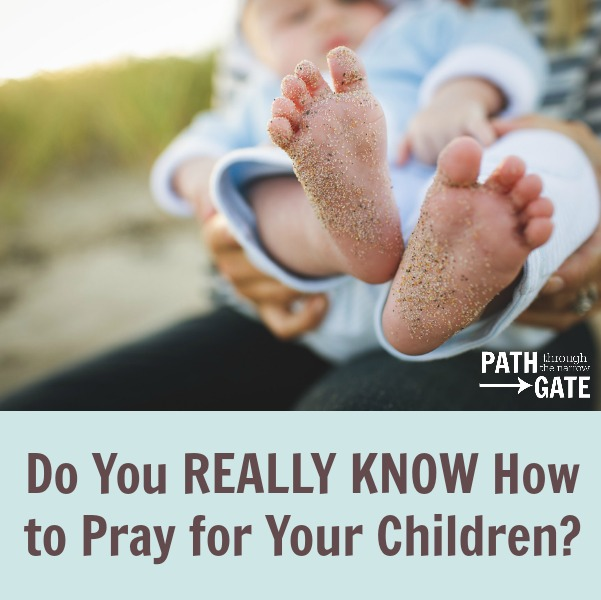 Do you really know how to pray for your children? |Path Through the Narrow Gate.com