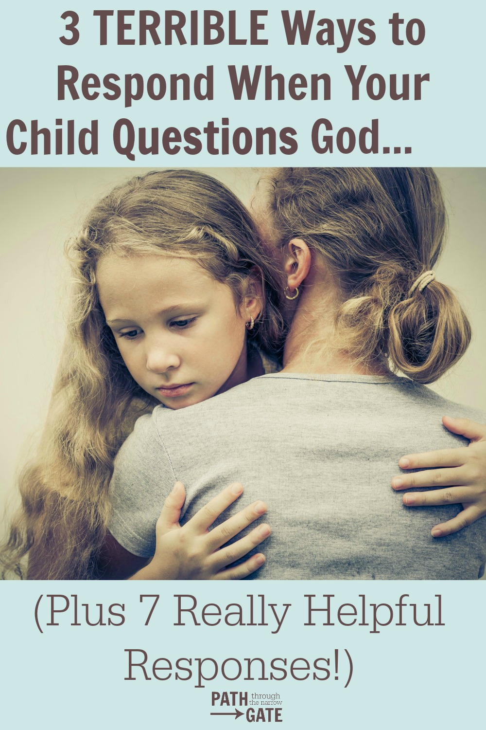How would you respond if your child doubted God? Here are 3 TERRIBLE ways to respond when your child questions God, and 7 Responses that are really HELPFUL.