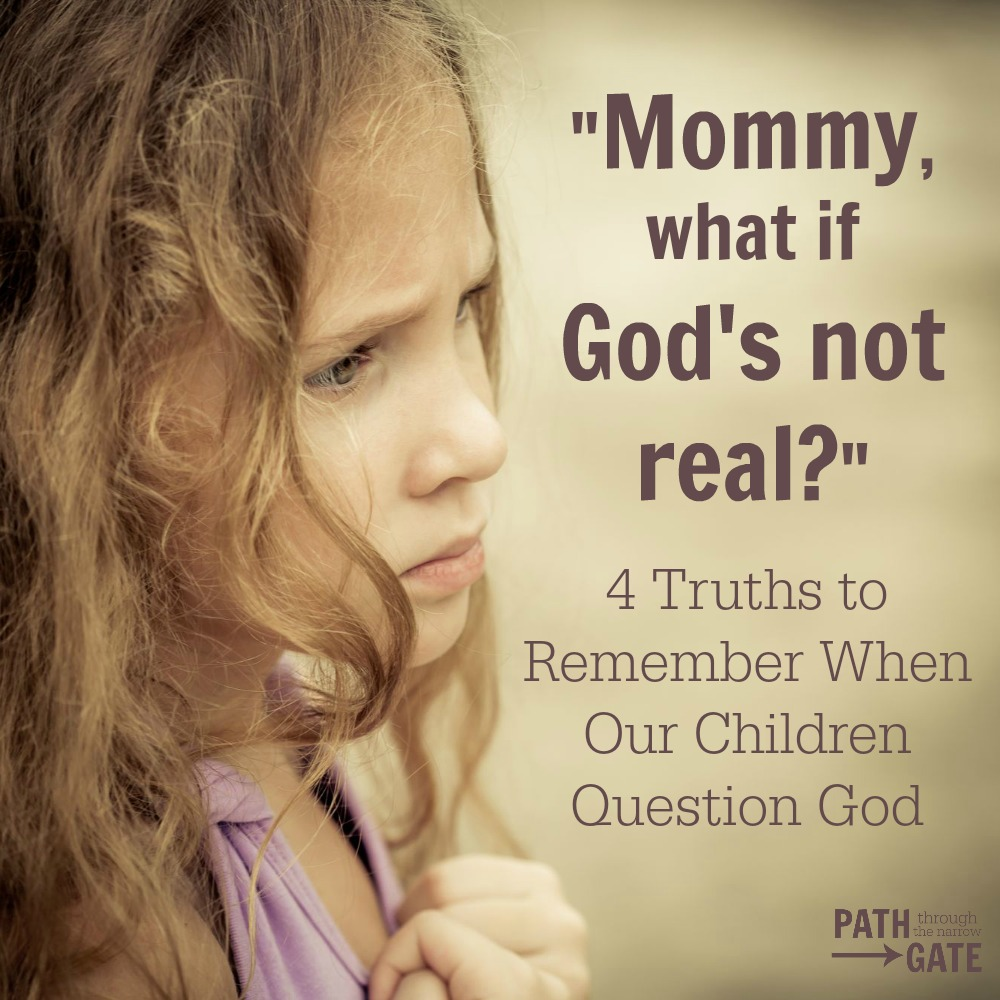 Have your children ever questioned God? It can be a terrifying experience for parents. This post offers real help.|Mommy, what if God's not real?|Path Through the Narrow Gate.com