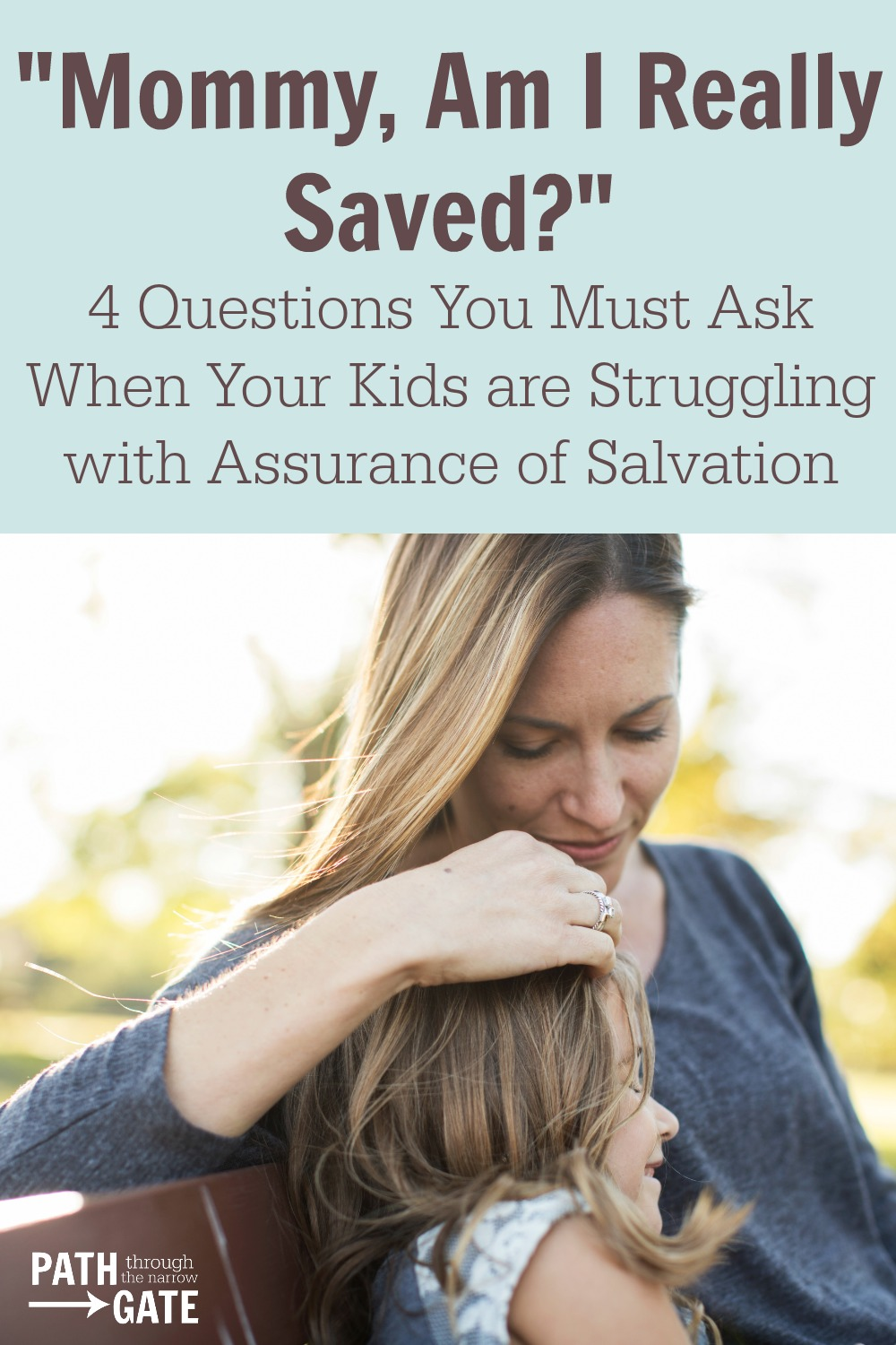 Have your children ever struggled with assurance of salvation? Here are four questions you must ask them when they have doubts about their salvation.|Path Through the Narrow Gate
