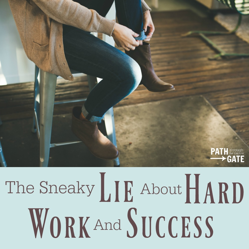 the sneaky lie about hard work and success do you ever yourself believing this lie if i work hard enough today